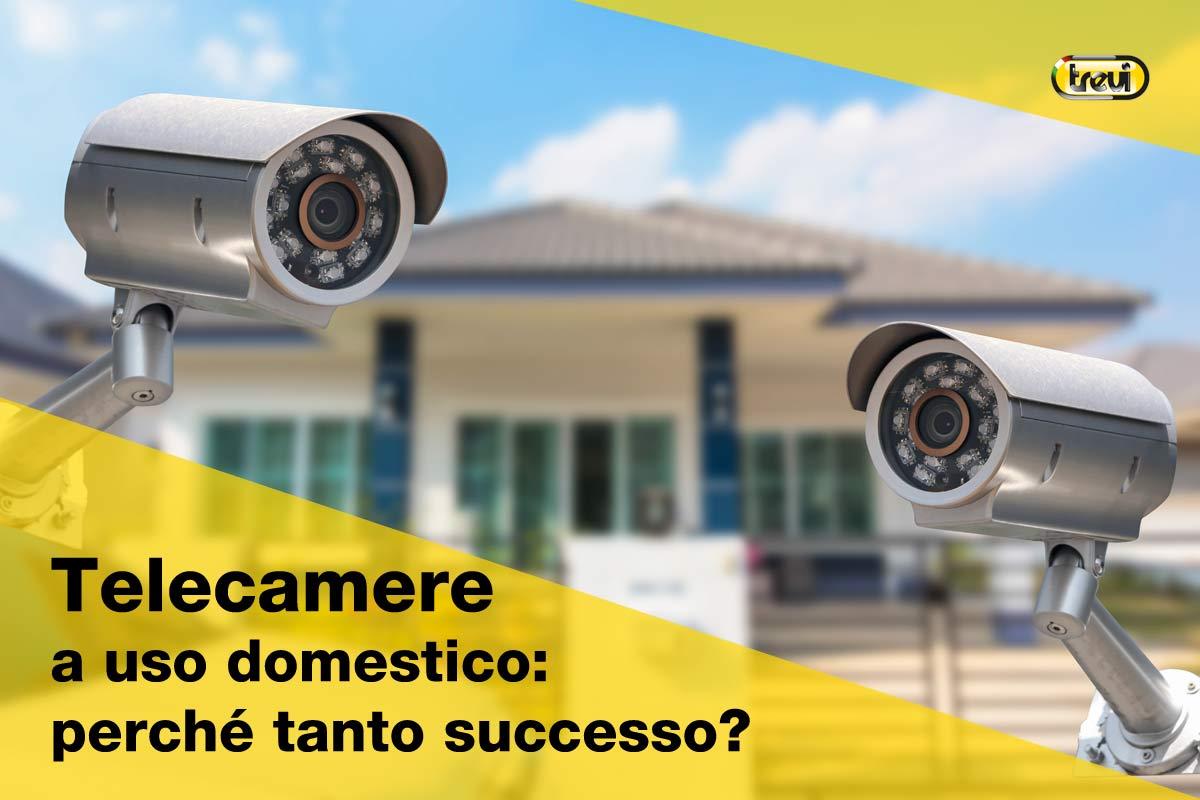 Perché le telecamere a uso domestico hanno tanto successo?