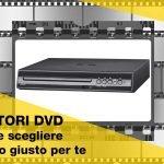 Lettore dvd: come scegliere quello giusto?