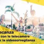 In vacanza sereni con le telecamere di videosorveglianza