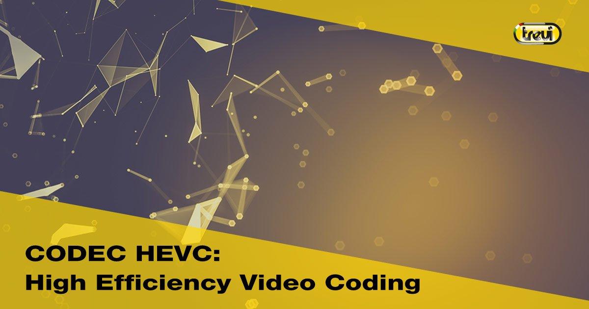 Codec HEVC: cos'è e quali vantaggi porta